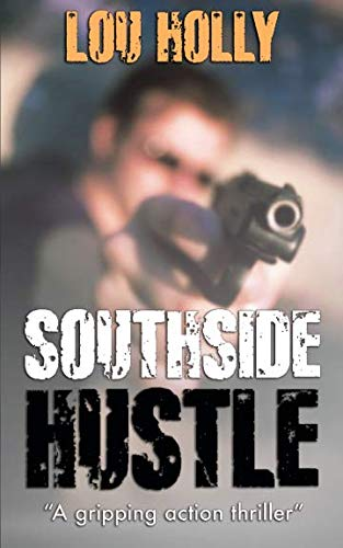 Southside Hustle: a gripping action thriller full of suspense: Lou Holly