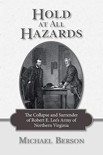 9781533117045: Hold at All Hazards: The Collapse and Surrender of Robert E. Lee's Army of Northern Virginia