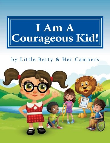 9781533120465: I Am A Courageous Kid!: by Little Betty & Her Campers