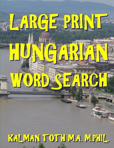 Large Print Hungarian Word Search: Kalman Toth M.A. M.PHIL.