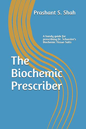 9781533128065: The Biochemic Prescriber: A guide for prescribing Dr. Schussler?s biochemic tissue salts to family and friends
