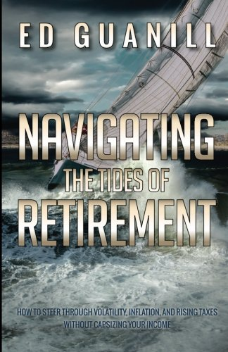 9781533131959: Navigating The Tides Of Retirement: How To Steer Through Volatility, Inflation, And Rising Taxes Without Capsizing Your Income