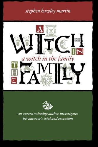 9781533132864: A Witch in the Family: An Award Winning Author Investigates His Ancestor's Trial & Execution