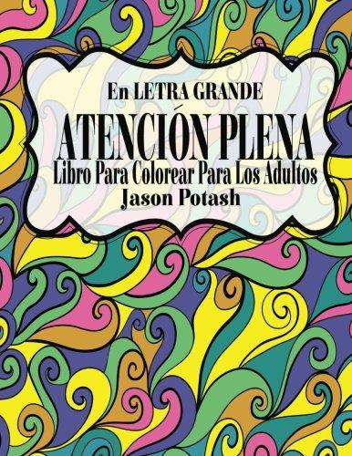 9781533133250: Atencion Plena Libro Para Colorear Para Los Adultos (El alivio de tensión para adultos para colorear) (Spanish Edition)