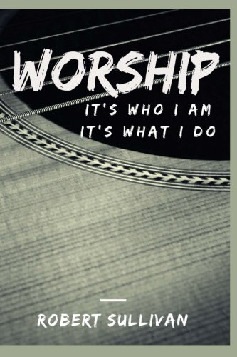 9781533140302: Worship: It's Who I am, It's What I Do