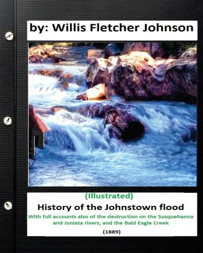 9781533142290: History of the Johnstown Flood (1889) by: Willis Fletcher Johnson (Illustrated)