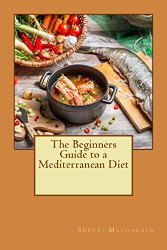 The Beginners Guide to a Mediterranean Diet: Sherri Macdonald
