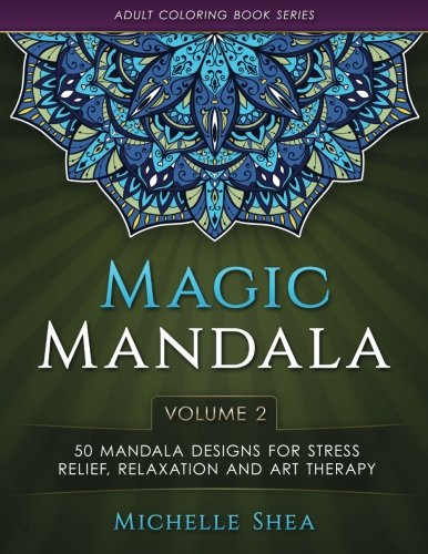 9781533151995: The Magic Mandala Coloring Book: 50 Mandala Designs For Stress Relief, Relaxation and Art Therapy (Volume 2) (Adult Coloring Book Series)