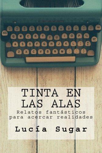 9781533157645: Tinta en las Alas: Relatos fantásticos para acercar realidades (Spanish Edition)