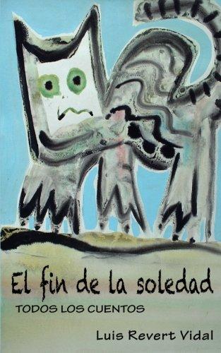 9781533157898: El fin de la soledad: Todos los cuentos (Cuentos, relatos y narraciones) (Spanish Edition)