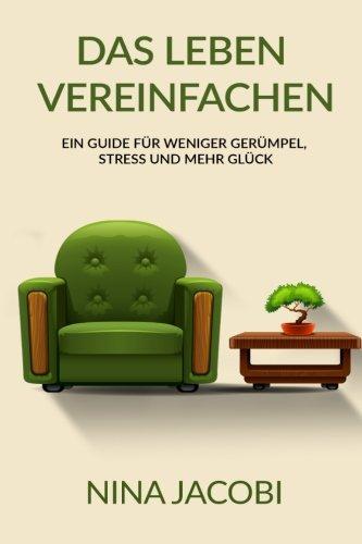 9781533164032: Das Leben vereinfachen: Ein Guide für weniger Gerümpel, Stress und mehr Glück