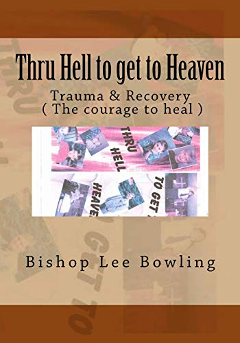 9781533167842: Thru Hell to get to Heaven (Trauma & Recovery ( The Courage to Heal )) (Volume 1)