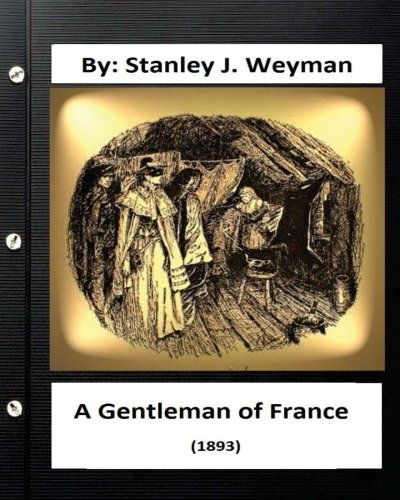 9781533170507: A Gentleman of France (1893) By: Stanley J. Weyman (World's Classics)