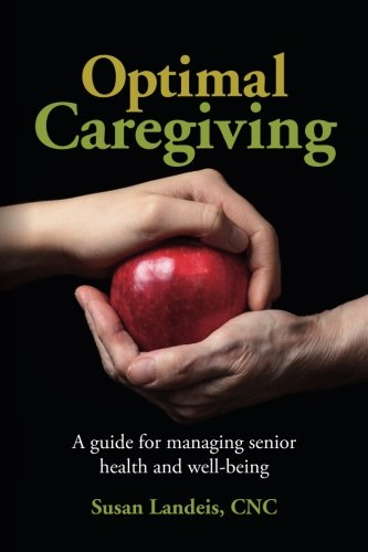 Optimal Caregiving: A guide for managing senior health and well-being: CNC, Susan Landeis