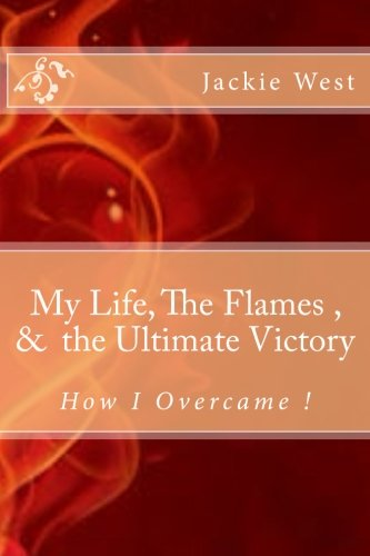 9781533176639: My life, The flames,and the Ultimate Victory