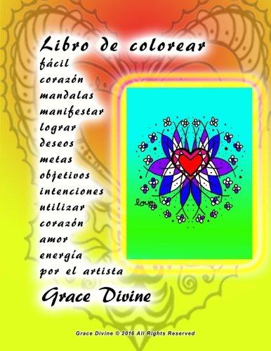 9781533176745: Libro de colorear fácil corazón mandalas manifestar lograr deseos metas objetivos intenciones utilizar corazón amor energía por el artista Grace Divine
