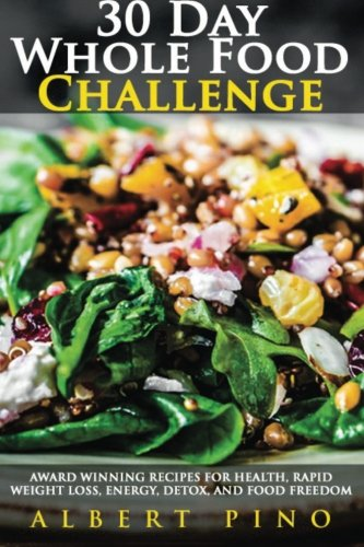 9781533179920: Whole Food: 30 Day Whole Food Challenge: AWARD WINNING Recipes for health, rapid weight loss, energy, detox, and food freedom GUARANTEED - Complete whole food 30 day diet cookbook meal plan