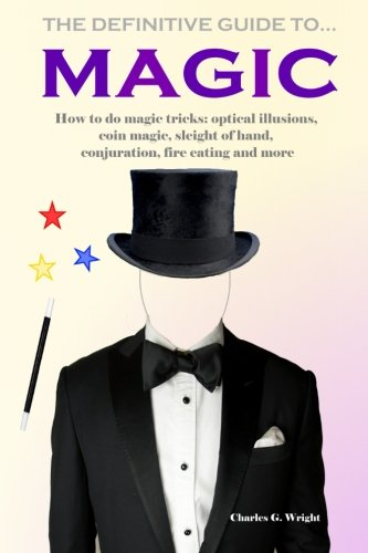 The Definitive Guide to Magic: How to: Wright, Charles G.