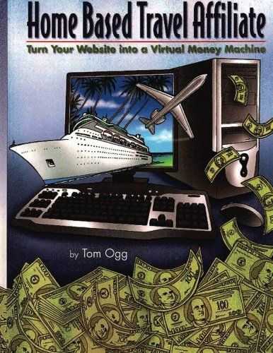 9781533191038: Home Based Travel Affiliate: Turn Your Website into a Virtual Money Machine