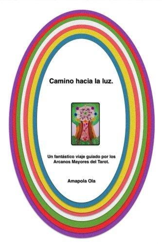 9781533194534: Camino hacia la luz.: Un fantástico viaje guiado por los arcanos mayores del tarot (Spanish Edition)