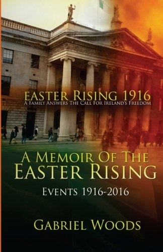 Easter Rising 1916 a Family Answers the: Woods, Gabriel