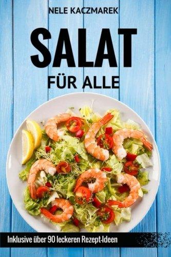 9781533195791: Salat Für Alle - Schlank, Gesund & Lecker In Den Sommer: Vegan, Vegetarisch, mit Fleisch & Fisch - Über 90 Rezept-Ideen für jeden Geschmack (German Edition)