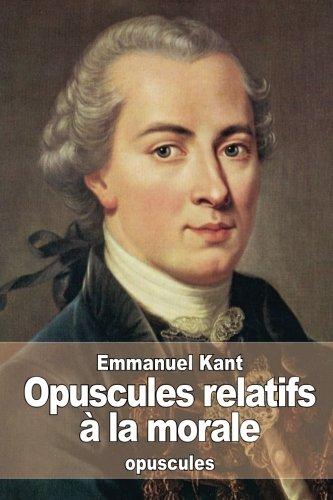 Opuscules Relatifs ? La Morale: Kant, Emmanuel