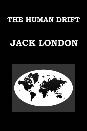9781533198501: THE HUMAN DRIFT By JACK LONDON: Publication date: 1917