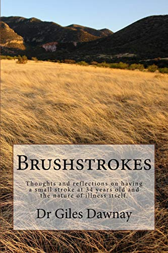 Brushstrokes: Thoughts, poems and reflections on having had a small stroke at 34yrs old: Dr Giles ...