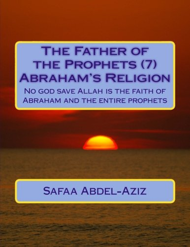 The Father of the Prophets (7) Abraham?s: Abdel-Aziz, Mrs Safaa