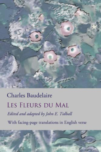 9781533212436: Les Fleurs du Mal: The Flowers of Evil: the complete dual language edition, fully revised and updated