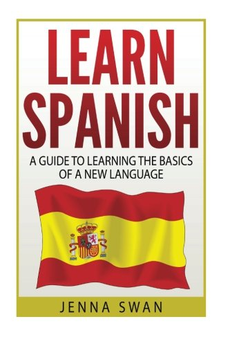 9781533221063: Spanish: Learn Spanish: A Guide To Learning The Basics of a New Language