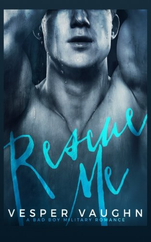 9781533221803: Rescue Me: A Bad Boy Military Romance