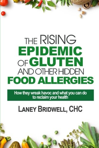 9781533223067: The Rising Epidemic of Gluten and Other Hidden Food Allergies: How they wreak havoc and what you can do to reclaim your health