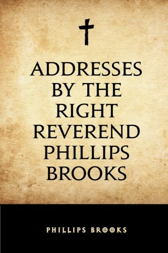 9781533227256: Addresses by the Right Reverend Phillips Brooks