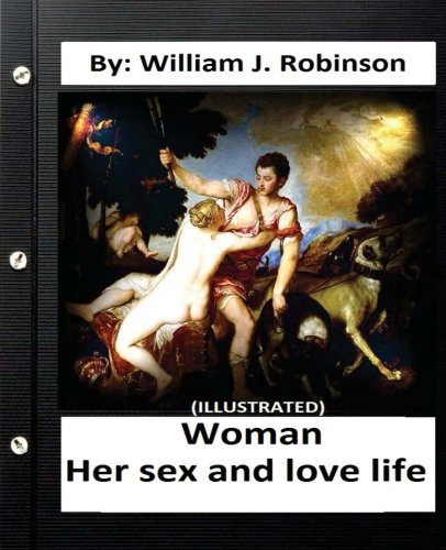 Woman: Her Sex and Love Life: By: Robinson, William J.