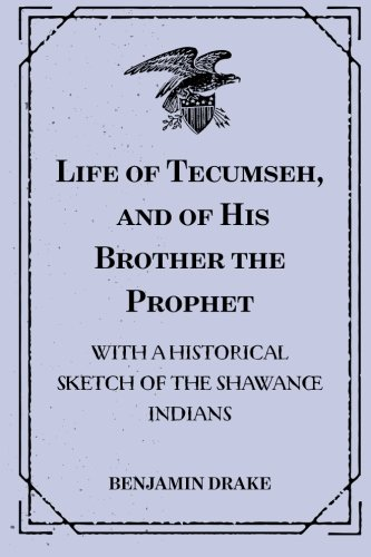 9781533236463: Life of Tecumseh, and of His Brother the Prophet: With a Historical Sketch of the Shawanoe Indians