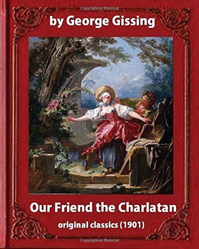 Our Friend the Charlatan (1901) by: George: George Gissing, Lancelot