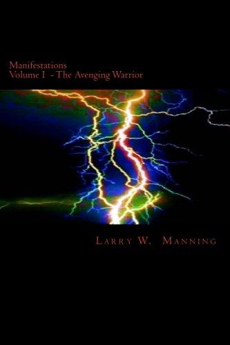 Manifestations Volume I: Valinthir, the Avenging Warrior: Manning, Larry W.