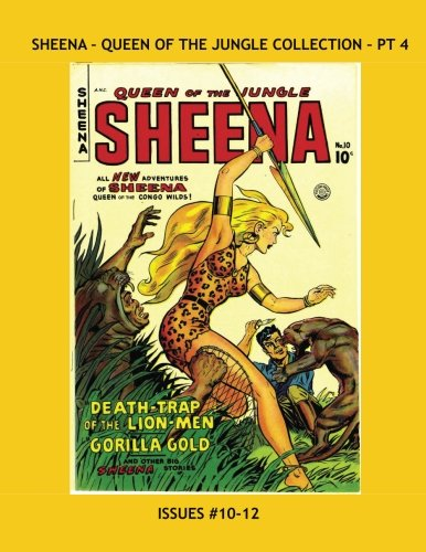 Sheena: Queen Of The Jungle Collection - Pt 4: The Original Jungle Heroine -- Issues #10-12 -- All Stories - No Ads