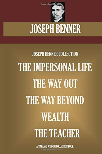 9781533246424: Joseph Benner Collection. The Impersonal Life, The Way Out, The Way Beyond, Wealth, The Teacher (Timeless Wisdom Collection)