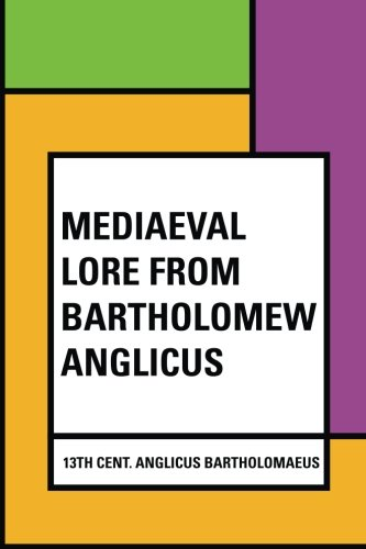 Mediaeval Lore from Bartholomew Anglicus: Bartholomaeus, 13th Cent
