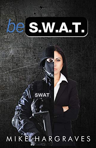 9781533257666: Be SWAT: How To Find And Use Your No-Fail Mindset To Win Every Time