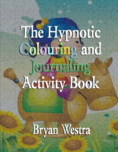 The Hypnotic Colouring and Journaling Activity Book: Bryan Westra