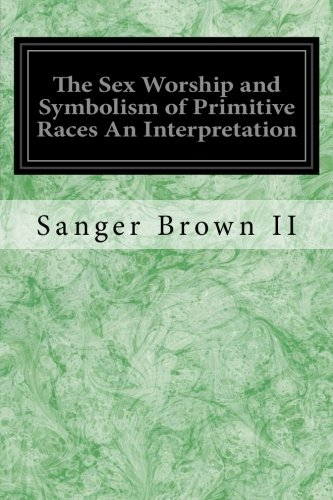 9781533271709: The Sex Worship and Symbolism of Primitive Races An Interpretation