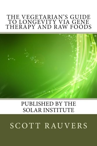 9781533275899: The Vegetarian's Guide to Longevity via Gene Therapy and Raw Foods: Published by the Solar Institute