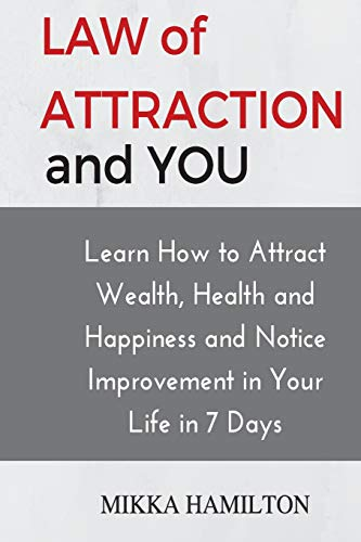 The Law of Attraction and You: Learn How to Attract Wealth, Health, Happiness and Notice ...