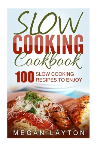 9781533278012: Slow Cooking Cookbook: 100 Slow Cooking Recipes To Enjoy