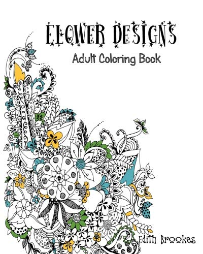 9781533283849: Flower Designs: Adult Coloring Book: A Calming Coloring Book for Adults