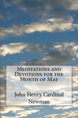 Meditations and Devotions for the Month of: Cardinal Newman, John